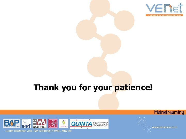 Thank you for your patience! Mainstreaming www. venet-eu. com Judith Riessner, 3 rd. TCA