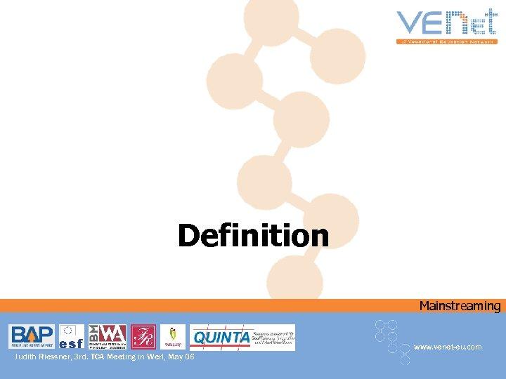 Definition Mainstreaming www. venet-eu. com Judith Riessner, 3 rd. TCA Meeting in Werl, May