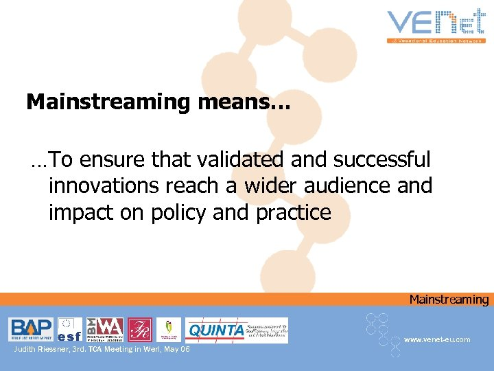 Mainstreaming means… …To ensure that validated and successful innovations reach a wider audience and