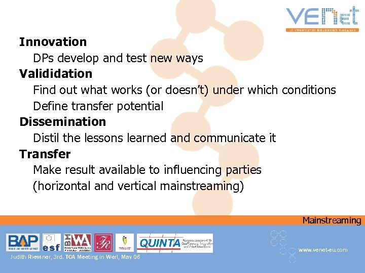 Innovation DPs develop and test new ways Valididation Find out what works (or doesn't)