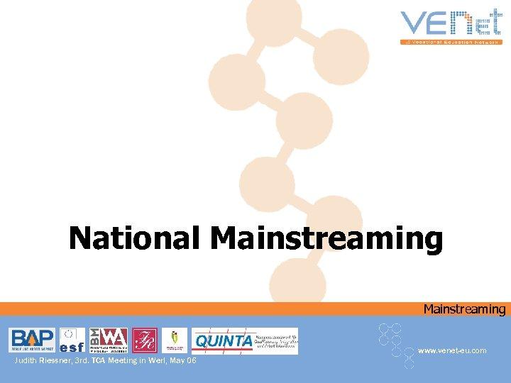 National Mainstreaming www. venet-eu. com Judith Riessner, 3 rd. TCA Meeting in Werl, May