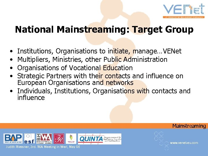 National Mainstreaming: Target Group • • Institutions, Organisations to initiate, manage…VENet Multipliers, Ministries, other