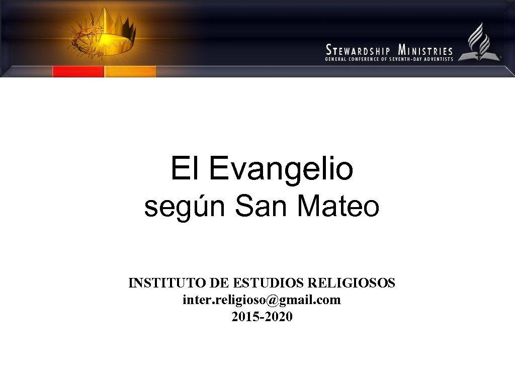 El Evangelio según San Mateo INSTITUTO DE ESTUDIOS RELIGIOSOS inter. religioso@gmail. com 2015 -2020