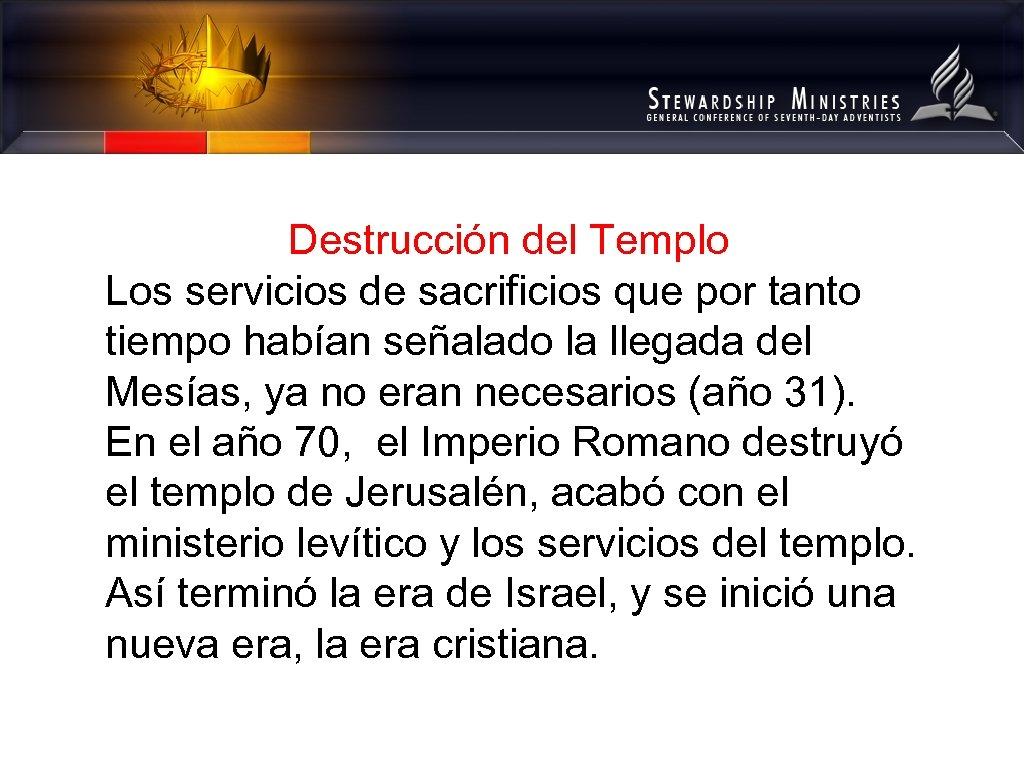 Destrucción del Templo Los servicios de sacrificios que por tanto tiempo habían señalado la