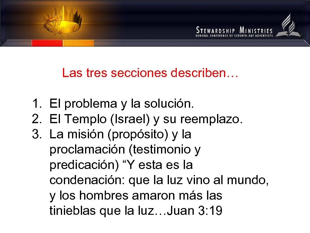Las tres secciones describen… 1. El problema y la solución. 2. El Templo (Israel)