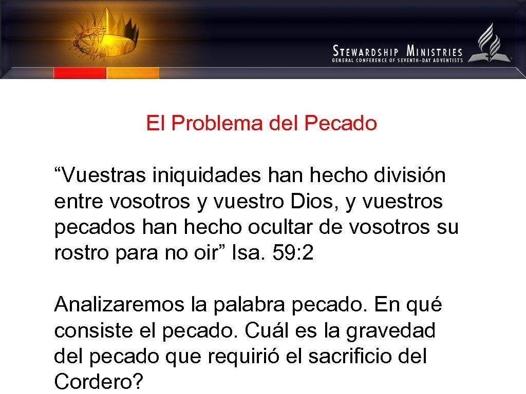 """El Problema del Pecado """"Vuestras iniquidades han hecho división entre vosotros y vuestro Dios,"""