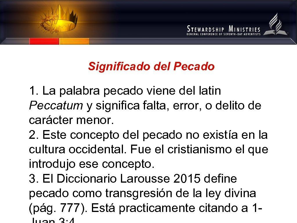 Significado del Pecado 1. La palabra pecado viene del latin Peccatum y significa falta,