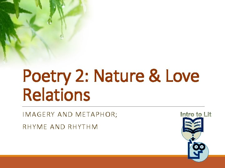 Poetry 2: Nature & Love Relations IMAGERY AND METAPHOR; RHYME AND RHYTHM