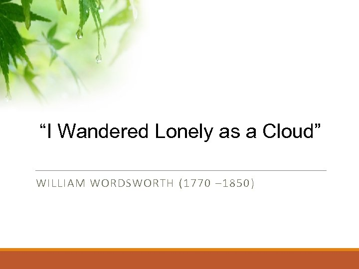 """""""I Wandered Lonely as a Cloud"""" WILLIAM WORDSWORTH (1770 – 1850 )"""