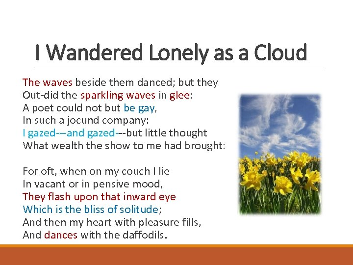 I Wandered Lonely as a Cloud The waves beside them danced; but they Out-did