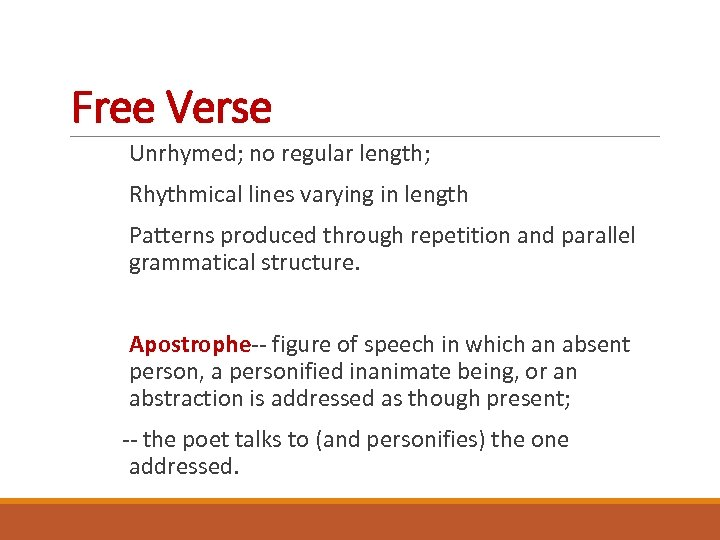 Free Verse Unrhymed; no regular length; Rhythmical lines varying in length Patterns produced through