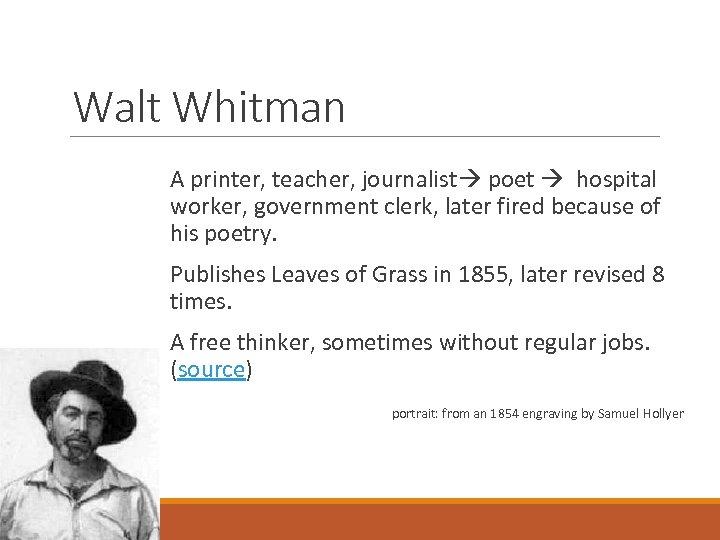 Walt Whitman A printer, teacher, journalist poet hospital worker, government clerk, later fired because