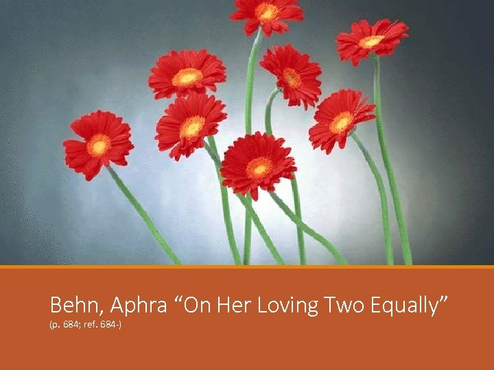 """Behn, Aphra """"On Her Loving Two Equally"""" (p. 684; ref. 684 -)"""