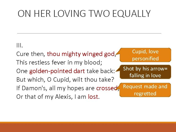 ON HER LOVING TWO EQUALLY III. Cupid, love Cure then, thou mighty winged god,