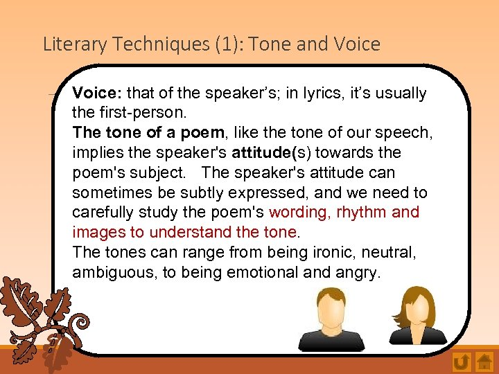 Literary Techniques (1): Tone and Voice: that of the speaker's; in lyrics, it's usually