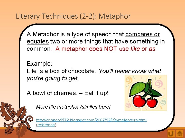 Literary Techniques (2 -2): Metaphor A Metaphor is a type of speech that compares