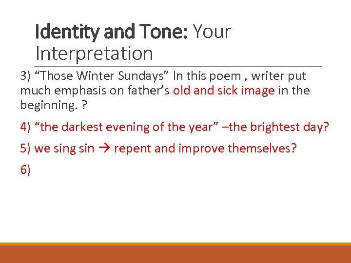 "Identity and Tone: Your Interpretation 3) ""Those Winter Sundays"" In this poem , writer"