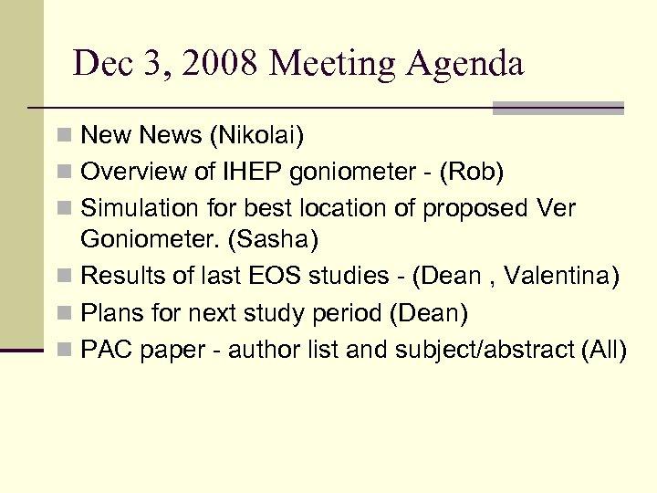 Dec 3, 2008 Meeting Agenda n News (Nikolai) n Overview of IHEP goniometer -