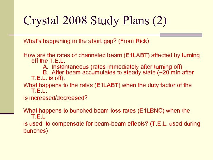 Crystal 2008 Study Plans (2) What's happening in the abort gap? (From Rick) How