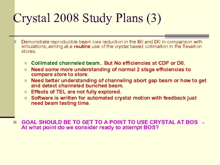 Crystal 2008 Study Plans (3) n Demonstrate reproducible beam loss reduction in the B