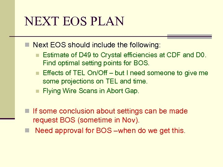 NEXT EOS PLAN n Next EOS should include the following: n Estimate of D