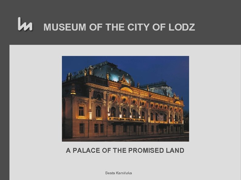 MUSEUM OF THE CITY OF LODZ A PALACE OF THE PROMISED LAND Beata Kamińska