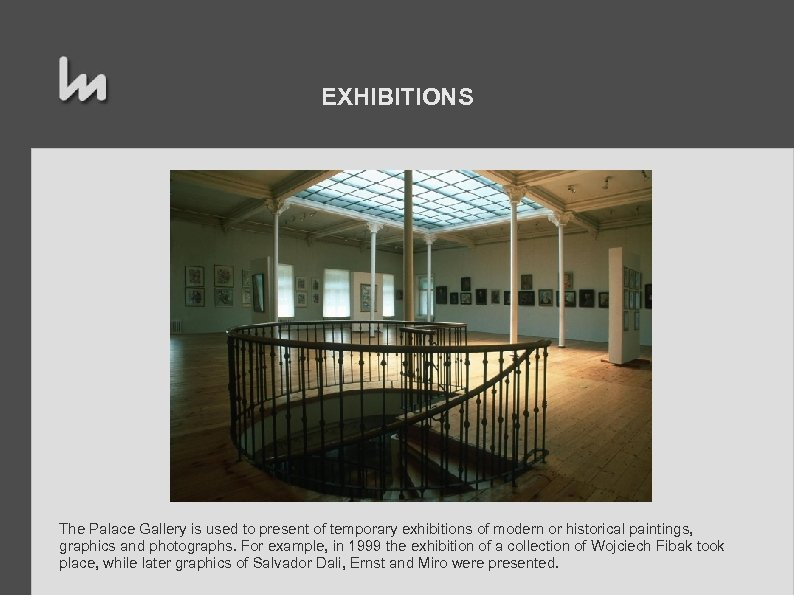 EXHIBITIONS The Palace Gallery is used to present of temporary exhibitions of modern or