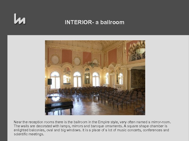INTERIOR- a ballroom Near the reception rooms there is the ballroom in the Empire