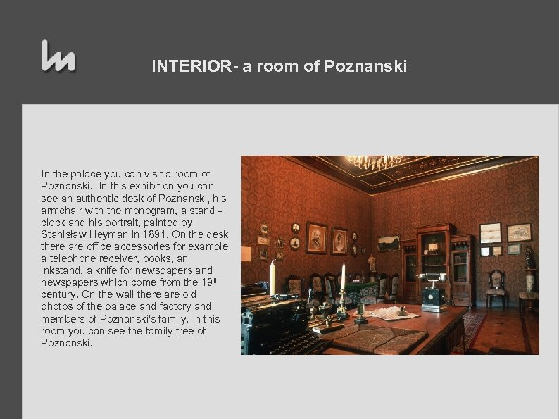 INTERIOR- a room of Poznanski In the palace you can visit a room of