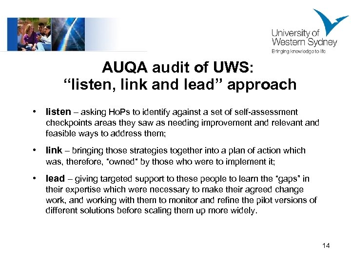 "AUQA audit of UWS: ""listen, link and lead"" approach • listen – asking Ho."
