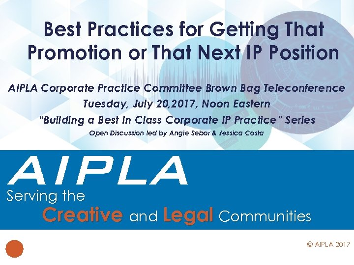 Best Practices for Getting That Promotion or That Next IP Position AIPLA Corporate Practice