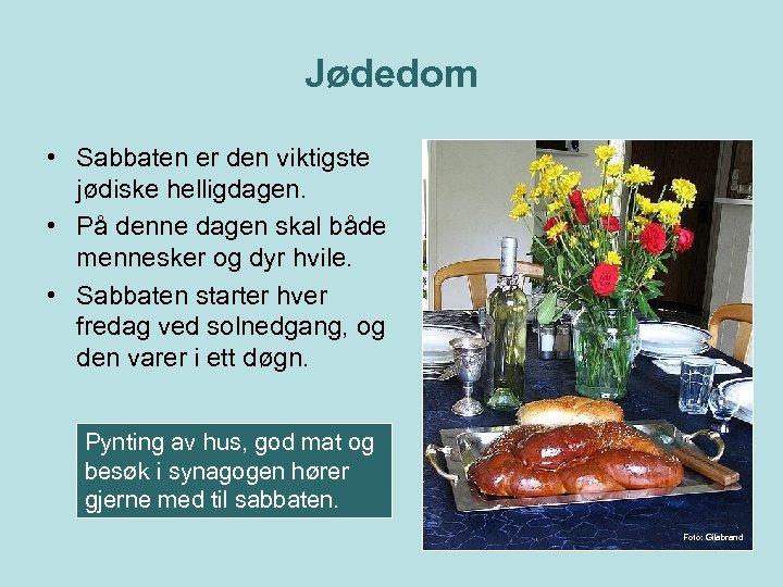 Jødedom • Sabbaten er den viktigste jødiske helligdagen. • På denne dagen skal både