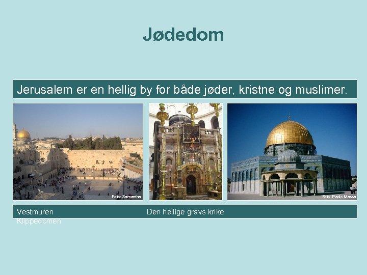 Jødedom Jerusalem er en hellig by for både jøder, kristne og muslimer. Foto: Samantha