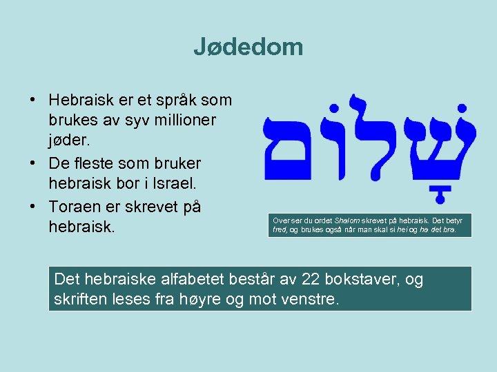 Jødedom • Hebraisk er et språk som brukes av syv millioner jøder. • De