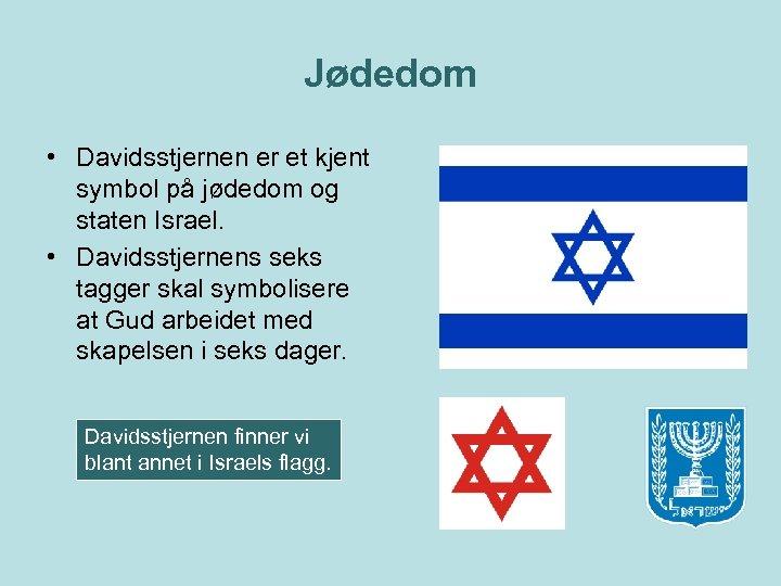Jødedom • Davidsstjernen er et kjent symbol på jødedom og staten Israel. • Davidsstjernens