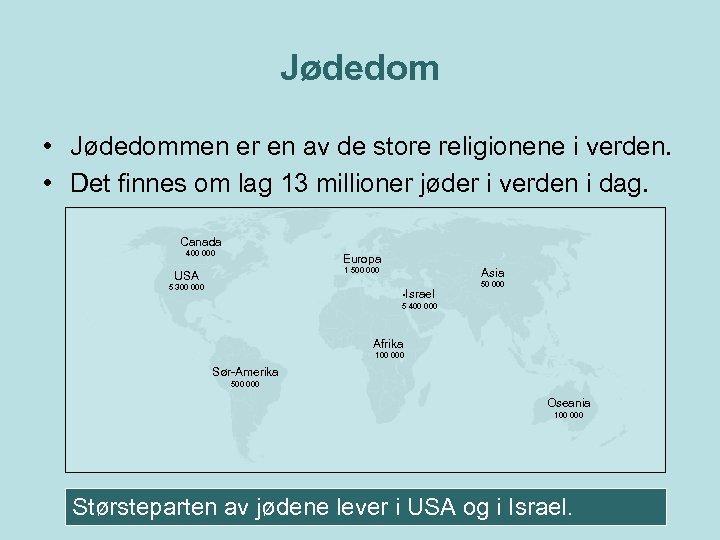 Jødedom • Jødedommen er en av de store religionene i verden. • Det finnes