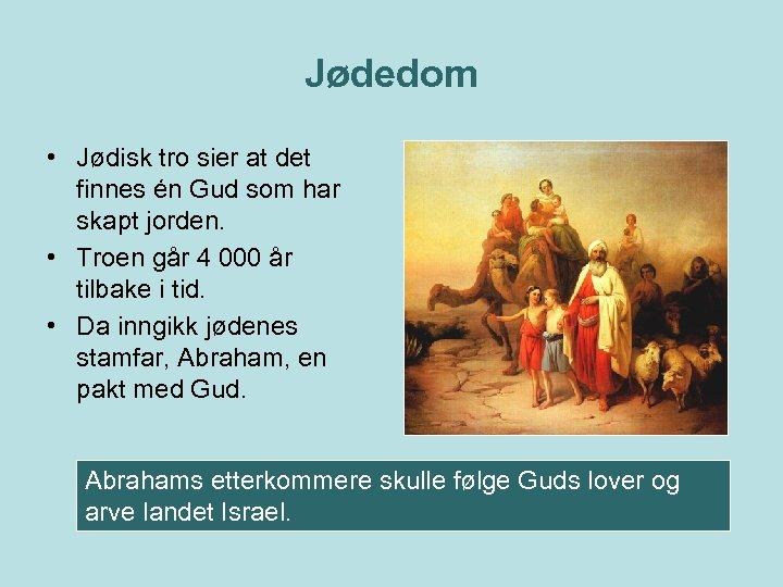 Jødedom • Jødisk tro sier at det finnes én Gud som har skapt jorden.