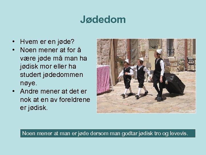Jødedom • Hvem er en jøde? • Noen mener at for å være jøde