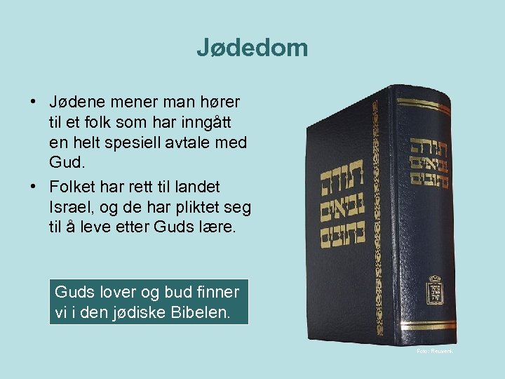 Jødedom • Jødene mener man hører til et folk som har inngått en helt