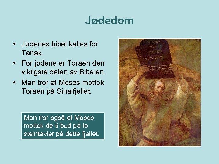 Jødedom • Jødenes bibel kalles for Tanak. • For jødene er Toraen den viktigste