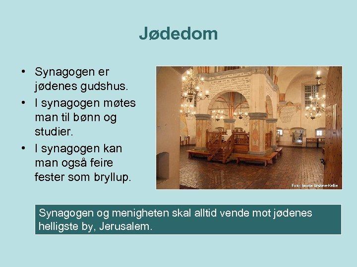 Jødedom • Synagogen er jødenes gudshus. • I synagogen møtes man til bønn og