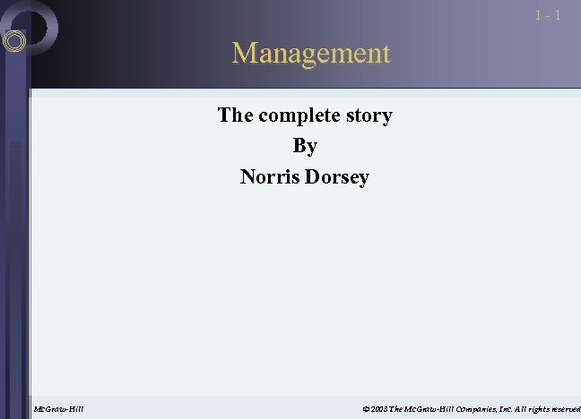1 -1 Management The complete story By Norris Dorsey Mc. Graw-Hill © 2003 The