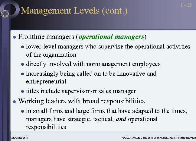 Management Levels (cont. ) l 1 - 16 Frontline managers (operational managers) lower-level managers