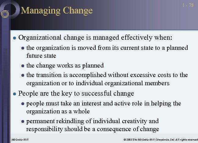 1 - 78 Managing Change l Organizational change is managed effectively when: the organization
