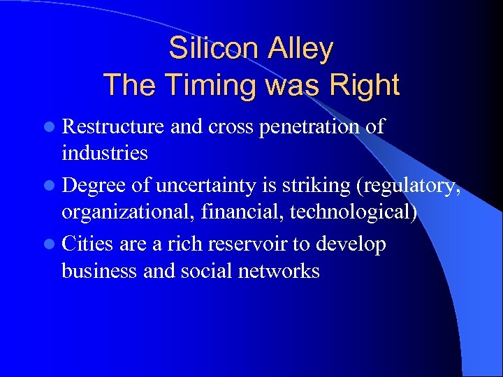 Silicon Alley The Timing was Right l Restructure and cross penetration of industries l