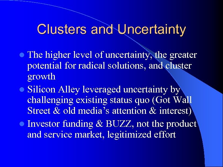 Clusters and Uncertainty l The higher level of uncertainty, the greater potential for radical