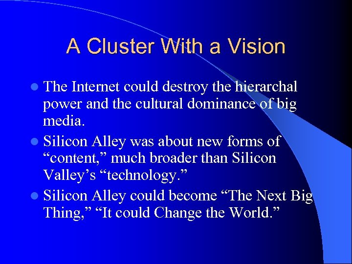 A Cluster With a Vision l The Internet could destroy the hierarchal power and