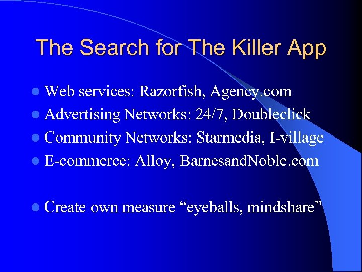 The Search for The Killer App l Web services: Razorfish, Agency. com l Advertising