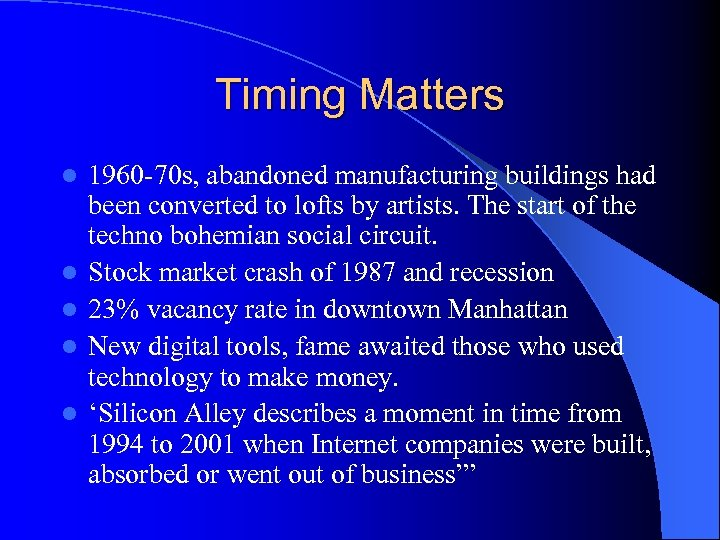 Timing Matters l l l 1960 -70 s, abandoned manufacturing buildings had been converted