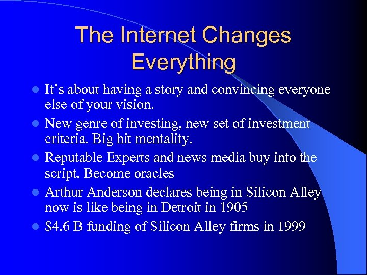 The Internet Changes Everything l l l It's about having a story and convincing